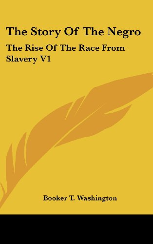 The Story Of The Negro: The Rise Of The Race From Slavery V1