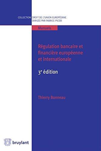 Régulation Bancaire et Financiere Europeenne et Internationale, Troisième ed.