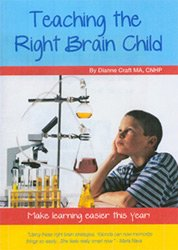 Teaching the Right Brain Child by Dianne Craft MA, CNHP