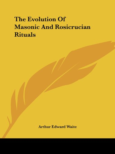 The Evolution of Masonic and Rosicrucian Rituals