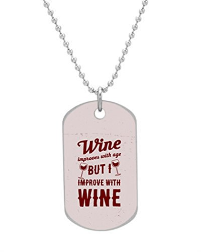 Wine Improves With Age But I Improve With Wine Dog Tag Dimensions 1.3X2.2X0.1 inches ,Comes with 30 inches beads chain