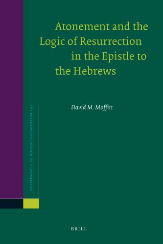 Atonement and the Logic of Resurrection in the Epistle to the Hebrews (Supplements to Novum Testamentum)