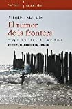 img - for El rumor de la frontera/ The Rumor of the Border: Viaje Por El Borde Entre Estados Unidos Y Mexico (Spanish Edition) book / textbook / text book