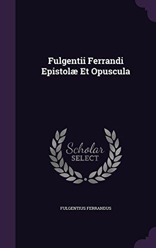 Fulgentii Ferrandi Epistolæ Et Opuscula