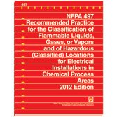NFPA 497: Recommended Practice for the Classification of Flammable Liquids, Gases, or Vapors and of Hazardous (Classified) Locations for Electrical Installations in Chemical Process Areas, 2012 Edition