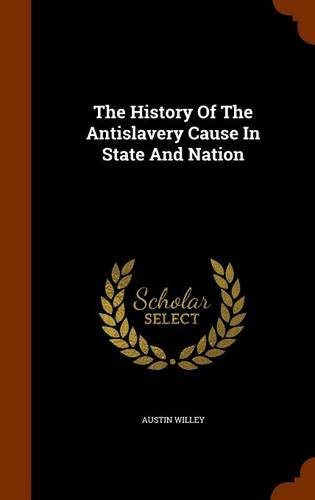 The History Of The Antislavery Cause In State And Nation