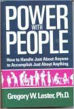 Power with People: How to Handle Just About Anyone to Accomplish Just About Anything