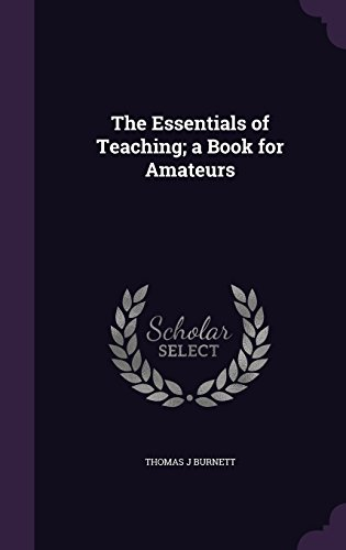 The Essentials of Teaching; a Book for Amateurs