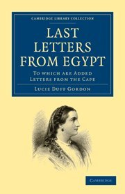 Last Letters from Egypt: To Which are Added Letters from the Cape (Cambridge Library Collection - Travel, Middle East and Asia Minor)