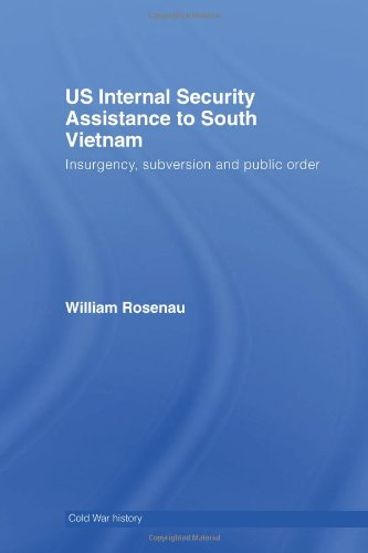US Internal Security Assistance to South Vietnam: Insurgency, Subversion and Public Order (Cold War History)