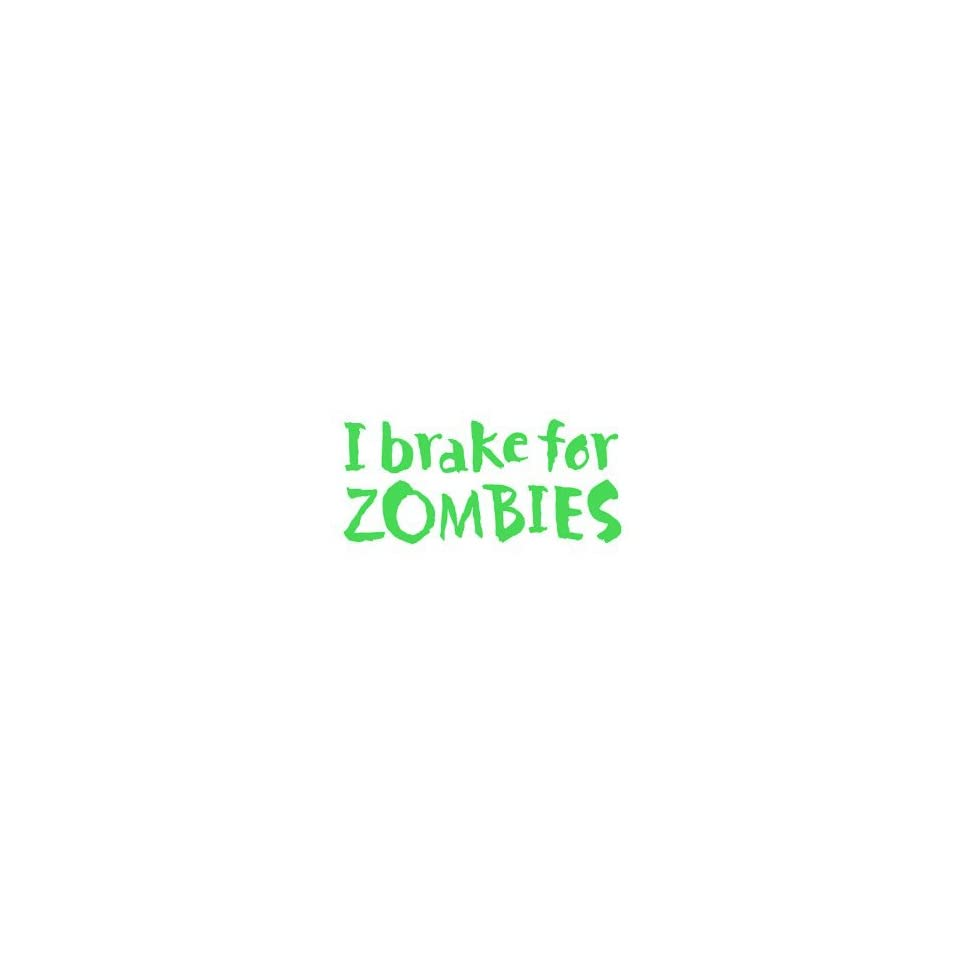 I Brake for Zombies   6 LIME GREEN Vinyl Decal Window Sticker by Ikon Sign