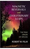 Magnetic Reversals and Evolutionary Leaps: The True Origin of Species: Robert W. Felix: 9780964874671: Amazon.com: Books