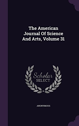 The American Journal Of Science And Arts, Volume 31