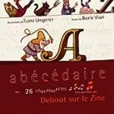 echange, troc Debout Sur Le Zinc - Abécédaire En 26 Chansonnettes (Sur Des Textes De Boris Vian)