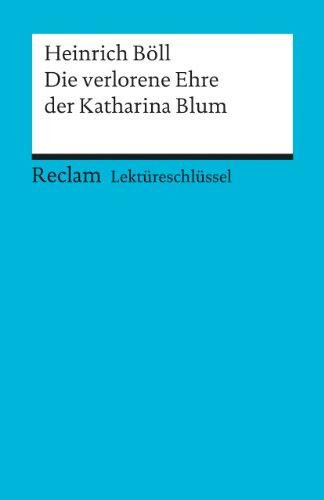 Heinrich Böll: Die verlorene Ehre der Katharina Blum. Lektüreschlüssel