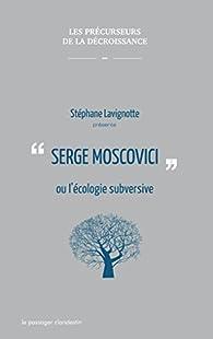 Serge Moscovici ou l\'écologie subversive par Serge Moscovici