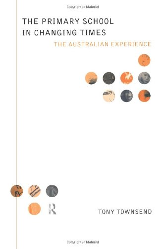 The Primary School in Changing Times: The Australian Experience (Educational Management Series)