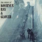 Return of Koerner Ray & Glover