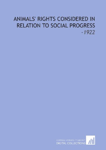 Animals' Rights Considered in Relation to Social Progress: -1922