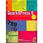 Quark Xpress 6: A Step-By-Step Approa...