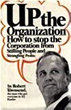 Up the Organization: How to Stop the Organization from Stifling People and Strangling Profits