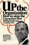 img - for Up the Organization: How to Stop the Organization from Stifling People and Strangling Profits book / textbook / text book