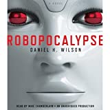 Robopocalypse: A Novel (UNABRIDGED Audio CD) by Daniel H. Wilson