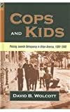 COPS AND KIDS: POLICING JUVENILE DELINQUENCY IN URBAN AMERICA, 1890-1940 (HISTORY CRIME & CRIMINAL JUS)