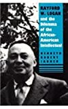img - for Rayford W. Logan and the Dilemma of the African-American Intellectual book / textbook / text book