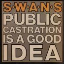 Public Castration Is a Good Idea by Swans (1999-07-20)