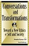 img - for Conversations and Transformations: Toward a New Ethics of Self and Society (Global Encounters: Studies in Comparative Political Theory) book / textbook / text book