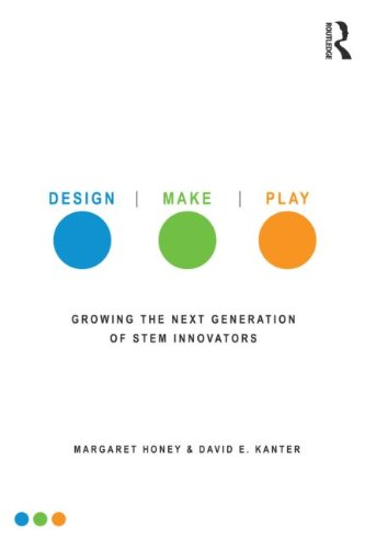 Design, Make, Play: Growing the Next Generation of STEM Innovators