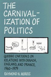 The Carnivalization of Politics: Quebec Cartoons on Relations With Canada, England, and France 1960-1979