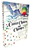 Career choices and changes: A guide for discovering who you are, what you want, and how to get it