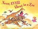 Never, Ever Shout in a Zoo (0439774721) by Karma Wilson