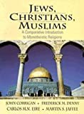 img - for Jews, Christians, Muslims : A Comparative Introduction to Monotheistic Religion book / textbook / text book