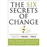 img - for The Six Secrets of Change: What the Best Leaders Do to Help Their Organizations Survive and Thrive 1st (first) edition book / textbook / text book