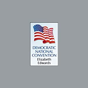 2004 DNC: Elizabeth Edwards (7/28/04) | [Elizabeth Edwards]