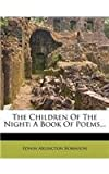 The Children Of The Night: A Book Of Poems...