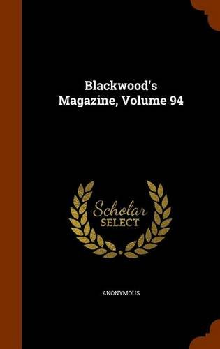 Blackwood's Magazine, Volume 94