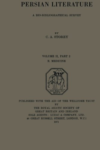 Persian Literature - A Biobibliographical Survey: E. Medicine. (Volume II Part 2) (Royal Asiatic Society Books)