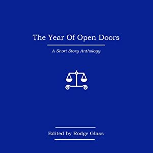 The Year of Open Doors | [Alan Bissett, Sophie Cooke, Jason Donald, Rodge Glass (editor), Kirsten Innes, Kapka Kassabova, Duncan MacLeane, Anneliese Mackintosh, Kevin MacNeil, Micaela Maftei, Anneliese Mackintosh]