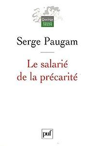 Le salari� de la pr�carit� : Les nouvelles formes de l'int�gration professionnelle par Serge Paugam