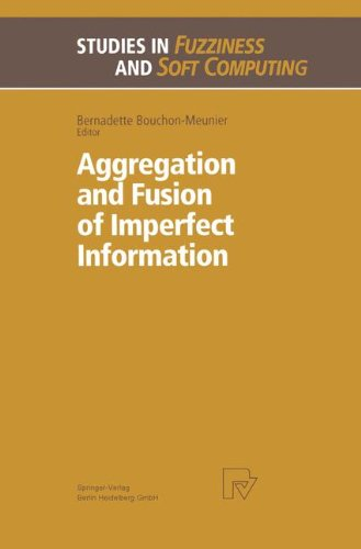 Aggregation and Fusion of Imperfect Information (Studies in Fuzziness and Soft Computing)