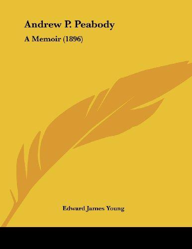 Andrew P. Peabody: A Memoir (1896)