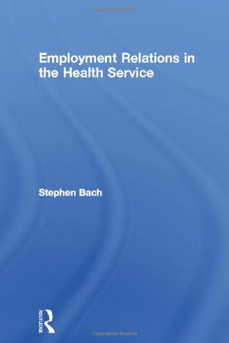 Employment Relations in the Health Service (Routledge Studies in Employment and Work Relations in Context)