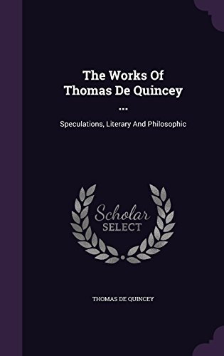 The Works Of Thomas De Quincey ...: Speculations, Literary And Philosophic