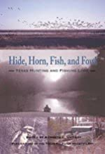 Hide, Horn, Fish, and Fowl: Texas Hunting and Fishing Lore - Hardcover