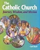 The Catholic Church: Journey, Wisdom, and Mission (Student Text) (High school textbooks)
