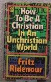 How to Be a Christian in an Unchristian World (0830706119) by Ridenour, Fritz